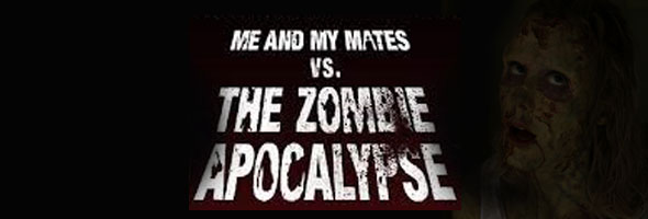 Me and My Mates Vs the Zombie Apocalypse